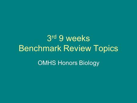 3 rd 9 weeks Benchmark Review Topics OMHS Honors Biology.