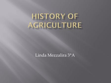 Linda Mezzalira 3°A. Agriculture is the science and activity of growing plants and raising animals for human use.
