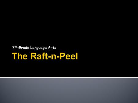 7th Grade Language Arts The Raft-n-Peel.