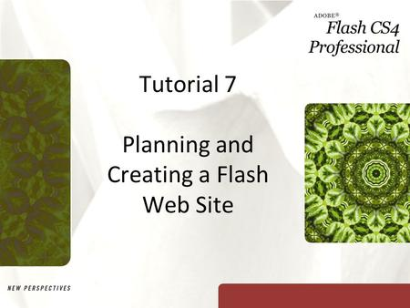 Tutorial 7 Planning and Creating a Flash Web Site.