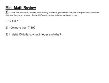 Mini Math Review Y ou have five minutes to answer the following problems; you need to be able to explain how you knew that was the correct answer. Prove.