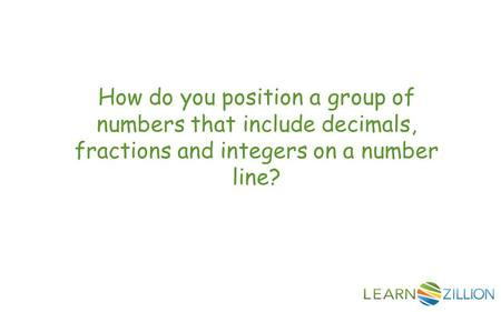 How do you position a group of numbers that include decimals, fractions and integers on a number line?