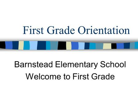 First Grade Orientation Barnstead Elementary School Welcome to First Grade.