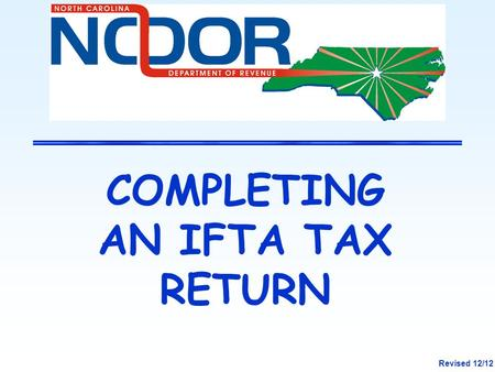 COMPLETING AN IFTA TAX RETURN Revised 12/12. 2 OVERVIEW Completing the IFTA Return Appropriate rounding on the IFTA Return Surcharge Jurisdictions and.