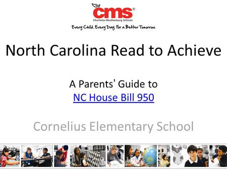 North Carolina Read to Achieve A Parents' Guide to NC House Bill 950 NC House Bill 950 Cornelius Elementary School.