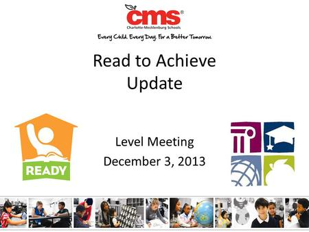 Read to Achieve Update Level Meeting December 3, 2013.