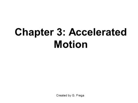 Chapter 3: Accelerated Motion Created by G. Frega.