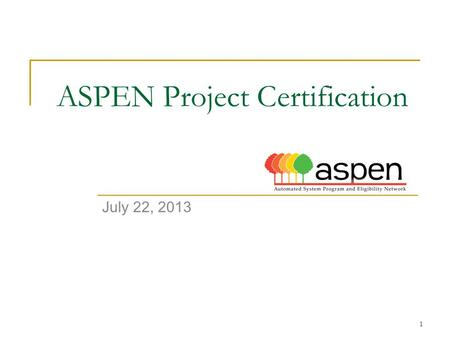 1 ASPEN Project Certification July 22, 2013. 2 ASPEN Agenda Project Objective Status Certification Funding Budget Next Steps.