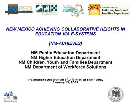 NEW MEXICO ACHIEVING COLLABORATIVE HEIGHTS IN EDUCATION VIA E-SYSTEMS (NM-ACHIEVES) NM Public Education Department NM Higher Education Department NM Children,