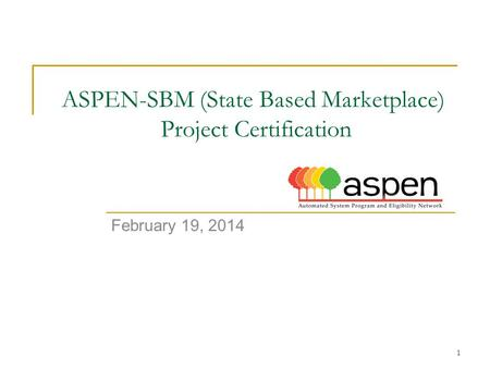 1 ASPEN-SBM (State Based Marketplace) Project Certification February 19, 2014.
