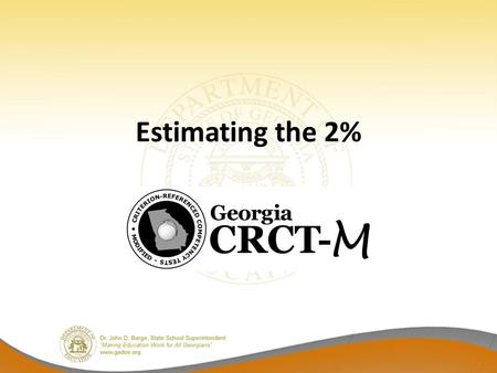 Estimating the 2%. What is the CRCT-M? The CRCT-M is a grade-level alternate assessment designed for eligible students with IEPs. – Grades 3 – 8 Reading.
