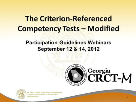 The Criterion-Referenced Competency Tests – Modified 1 Participation Guidelines Webinars September 12 & 14, 2012.