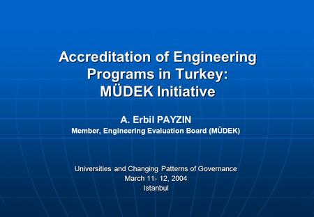 Accreditation of Engineering Programs in Turkey: MÜDEK Initiative A. Erbil PAYZIN Member, Engineering Evaluation Board (MÜDEK) Universities and Changing.