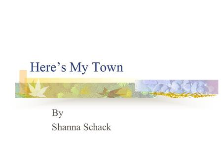 Here's My Town By Shanna Schack. I live in a small town called Yreka.