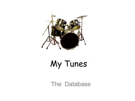 My Tunes The Database. Set up your MyTunes Table: Make your table in design view with the following fields: Song Name, Artist, Time (you'll just estimate.