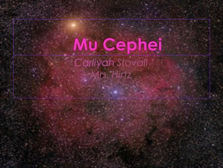 " Mu Cephei name was known as ""Garnet Star"" because of it's deep red color."