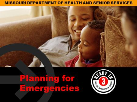 MISSOURI DEPARTMENT OF HEALTH AND SENIOR SERVICES Planning for Emergencies.