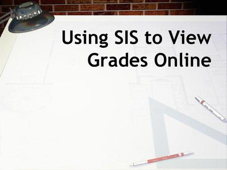 "Using SIS to View Grades Online. Go to the Steger Web Page and click on ""Parent Portal""."