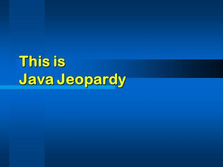This is Java Jeopardy.