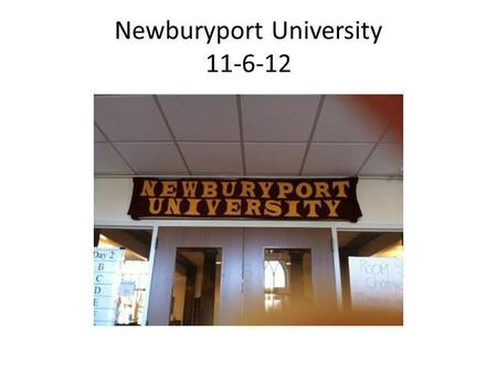Newburyport University 11-6-12. In the student's seat Newburyport University 11/6/12 A Whole New Perspective.
