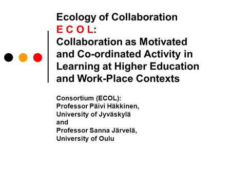 Ecology of Collaboration E C O L: Collaboration as Motivated and Co-ordinated Activity in Learning at Higher Education and Work-Place Contexts Consortium.