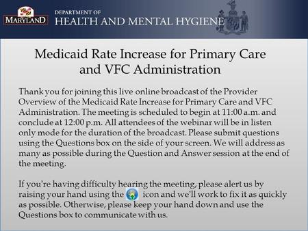 Medicaid Rate Increase for Primary Care and VFC Administration Thank you for joining this live online broadcast of the Provider Overview of the Medicaid.