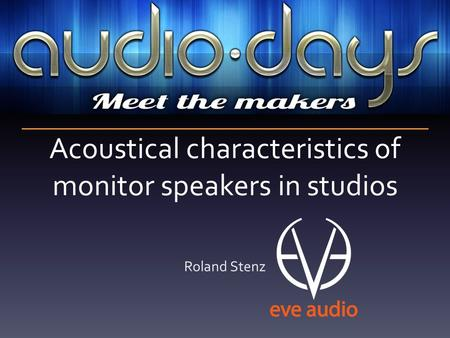 Acoustical characteristics of monitor speakers in studios Roland Stenz.