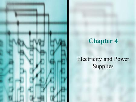 Chapter 4 Electricity and Power Supplies. You Will Learn…  How electricity is measured  How to protect your computer system against damaging changes.