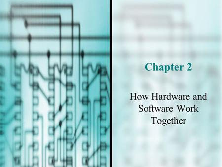 Chapter 2 How Hardware and Software Work Together.