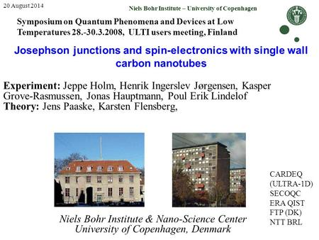 20 August 2014 Niels Bohr Institute – University of Copenhagen Josephson junctions and spin-electronics with single wall carbon nanotubes Experiment: Jeppe.