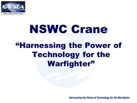 "NSWC Crane ""Harnessing the Power of Technology for the Warfighter"""