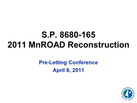 S.P. 8680-165 2011 MnROAD Reconstruction Pre-Letting Conference April 8, 2011.