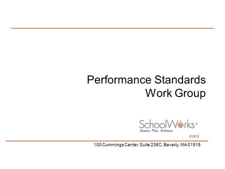 © 2013 100 Cummings Center, Suite 236C, Beverly, MA 01915 Performance Standards Work Group.
