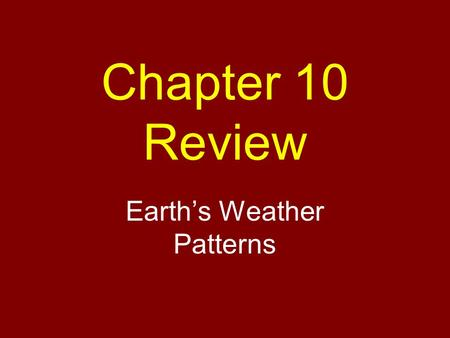 Chapter 10 Review Earth's Weather Patterns. The layers of air that surround Earth?