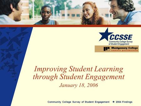 Improving Student Learning through Student Engagement January 18, 2006 Community College Survey of Student Engagement 2004 Findings.