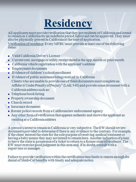 Residency All applicants must provide verification that they are residents of California and intend to remain in California for an indefinite period before.