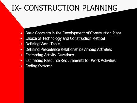 IX- CONSTRUCTION PLANNING Basic Concepts in the Development of Construction Plans Choice of Technology and Construction Method Defining Work Tasks Defining.