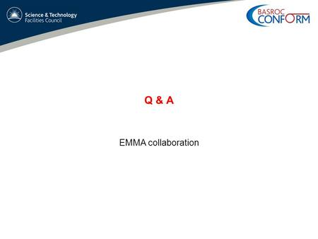 Q & A EMMA collaboration. Neil Bliss FFAG08 - EMMA STATUS REPORT – 1 st Sep 2008 Q & A (1) What should the bunch charge be ? –8, 16, 32 and 64 pC with.
