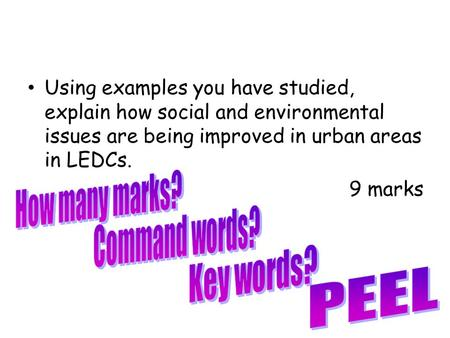 Using examples you have studied, explain how social and environmental issues are being improved in urban areas in LEDCs. 9 marks.