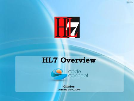 HL7 Overview Gliwice January 10 th, 2009.  What is HL7?  HL7 in Healthcare Management Systems  Message structure  Message encoding schemes  HL7 tools.