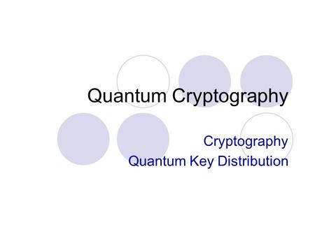 Quantum Cryptography Cryptography Quantum Key Distribution.