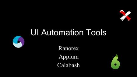 UI Automation Tools Ranorex Appium Calabash. Tool Evaluation.