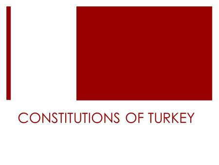 CONSTITUTIONS OF TURKEY. What is the most important part of democracy  Republic  Elections  Government  Constitution.