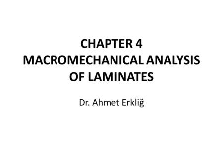 CHAPTER 4 MACROMECHANICAL ANALYSIS OF LAMINATES