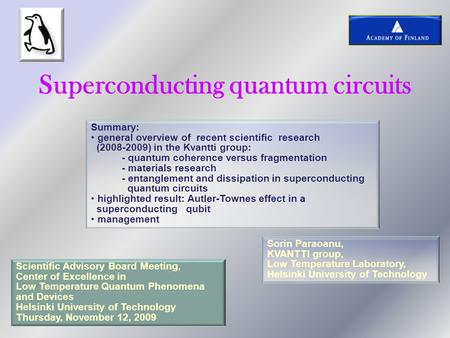 Superconducting quantum circuits Sorin Paraoanu, KVANTTI group, Low Temperature Laboratory, Helsinki University of Technology Scientific Advisory Board.