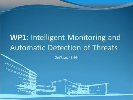 DoW: pp. 42-44 WP1: Intelligent Monitoring and Automatic Detection of Threats.