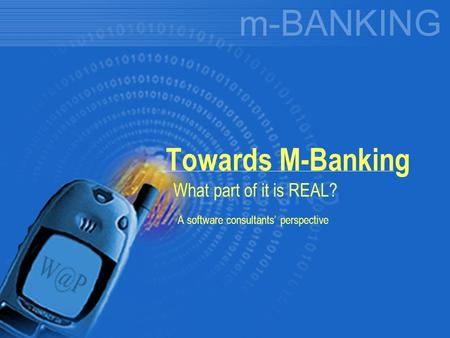 Towards M-Banking What part of it is REAL? A software consultants' perspective.
