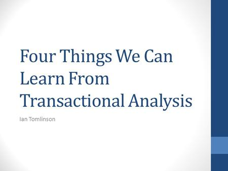 Four Things We Can Learn From Transactional Analysis Ian Tomlinson.