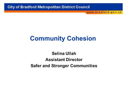 Community Cohesion Selina Ullah Assistant Director Safer and Stronger Communities.