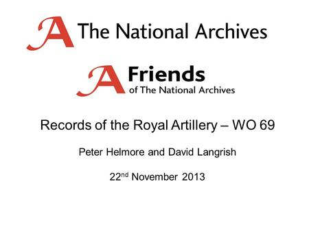 Records of the Royal Artillery – WO 69 Peter Helmore and David Langrish 22 nd November 2013.